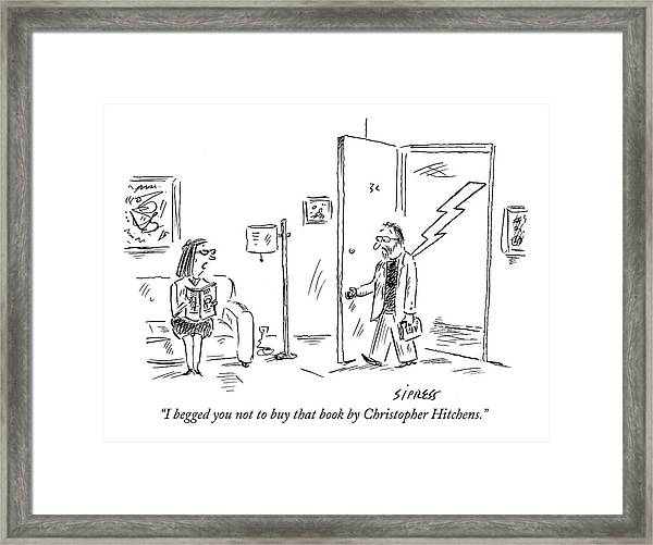 I Begged You Not To Buy That Book By Christopher Framed Print