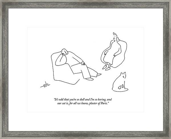 It's Odd That You're So Dull And I'm So Boring Framed Print