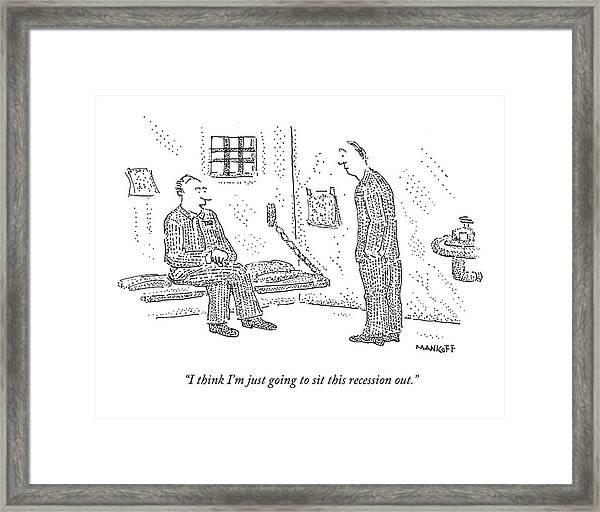 I Think I'm Just Going To Sit This Recession Out Framed Print
