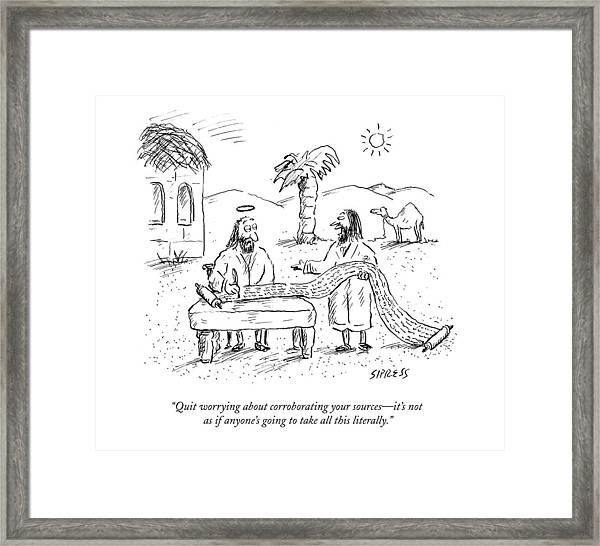 Quit Worrying About Corroborating Your Sources - Framed Print
