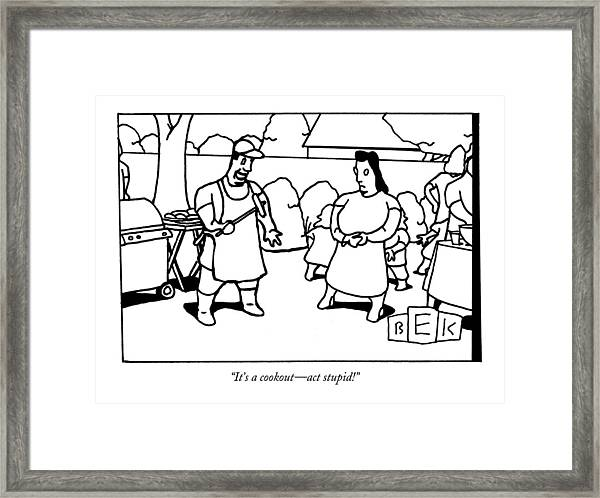 It's A Cookout   Act Stupid Framed Print
