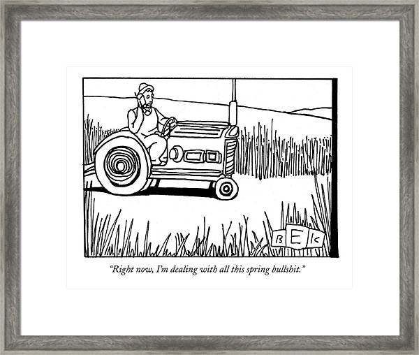 Right Now, I'm Dealing With All This Spring Framed Print