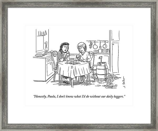 Honestly, Paula, I Don't Know What I'd Framed Print