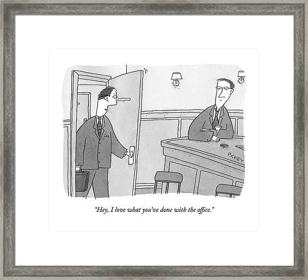 Hey, I Love What You've Done With The Office Framed Print