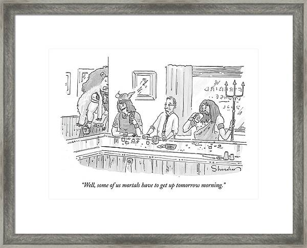 Well, Some Of Us Mortals Have To Get Up Tomorrow Framed Print