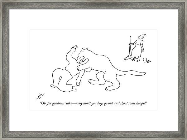 Oh, For Goodness' Sake - Why Don't You Boys Go Framed Print