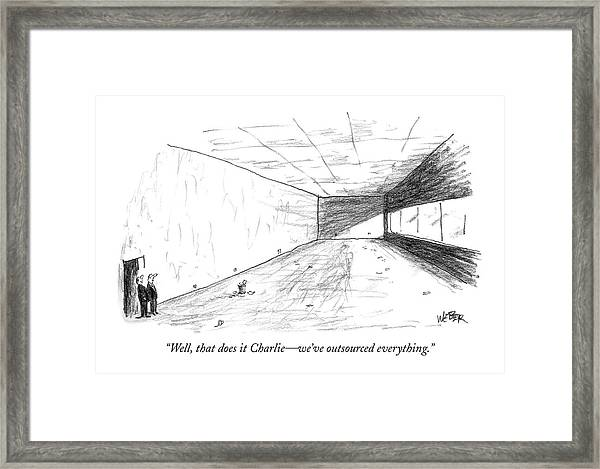 Well, That Does It Charlie - We've Outsourced Framed Print