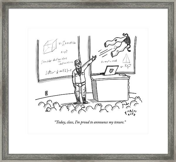Today, Class, I'm Proud To Announce My Tenure Framed Print