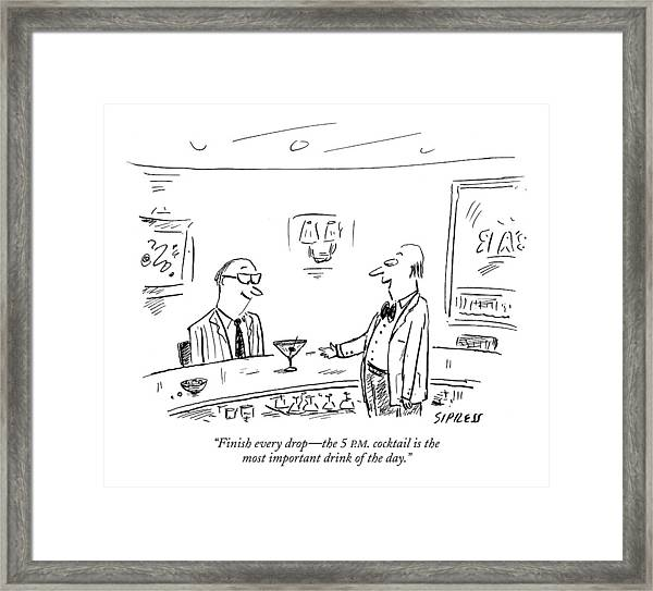Finish Every Drop - The 5 P.m. Cocktail Framed Print