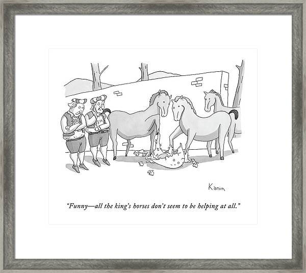 Funny - All The King's Horses Don't Seem Framed Print
