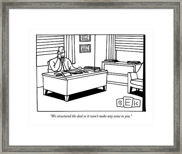We Structured The Deal So It Won't Make Any Sense Framed Print