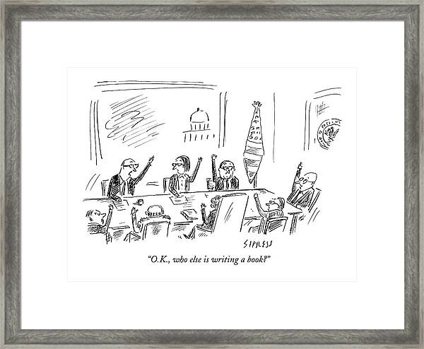O.k., Who Else Is Writing A Book? Framed Print