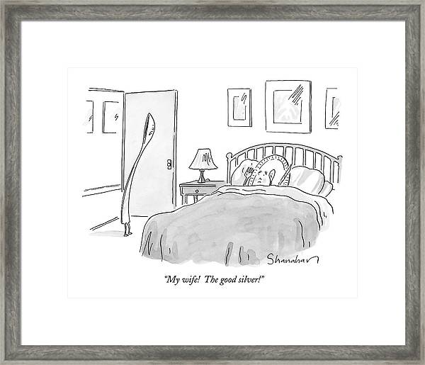 My Wife!  The Good Silver! Framed Print