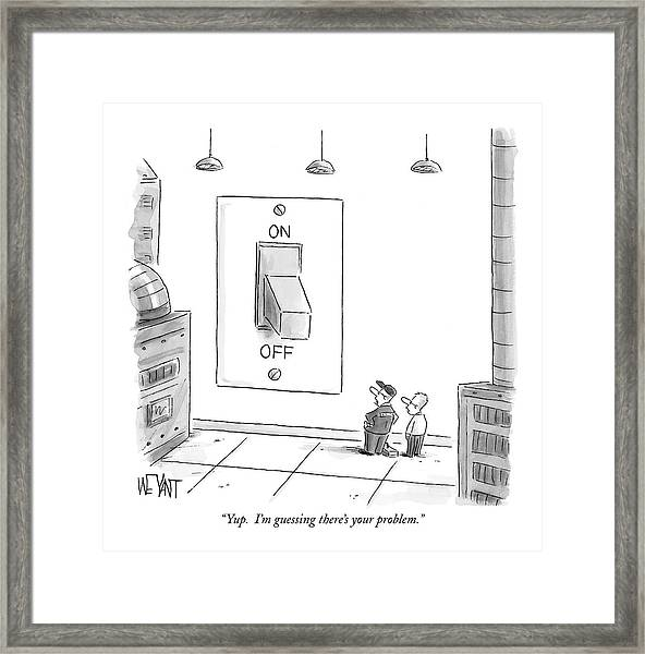 Yup.  I'm Guessing There's Your Problem Framed Print