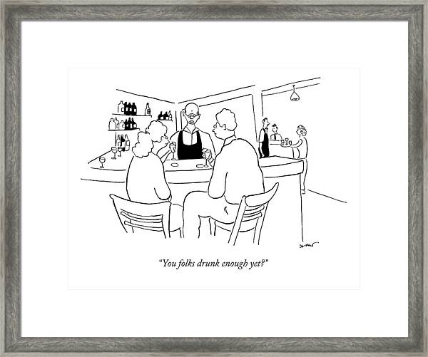 You Folks Drunk Enough Yet? Framed Print