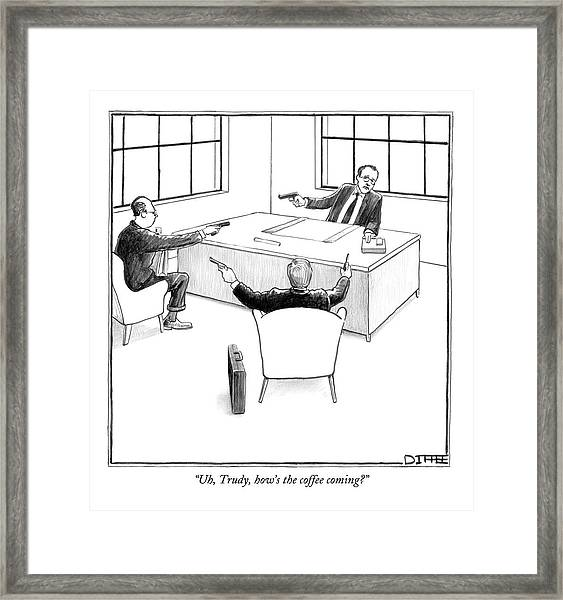 Uh, Trudy, How's The Coffee Coming? Framed Print