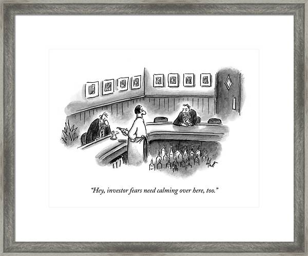 Hey, Investor Fears Need Calming Over Here, Too Framed Print