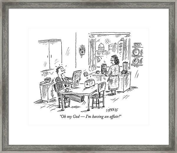 Oh My God  -  I'm Having An Affair! Framed Print
