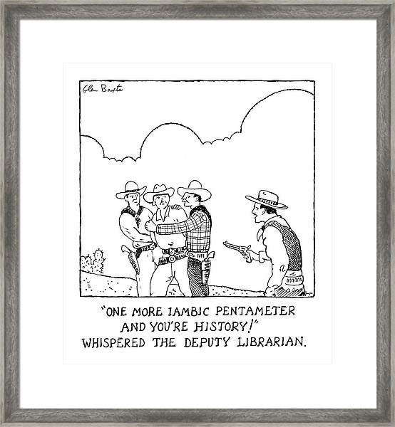 One More Iambic Pentameter And You're History Framed Print