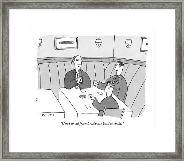 Here's To Old Friends Who Are Hard To Shake Framed Print