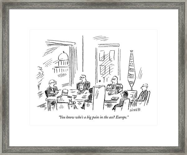 You Know Who's A Big Pain In The Ass? Europe Framed Print