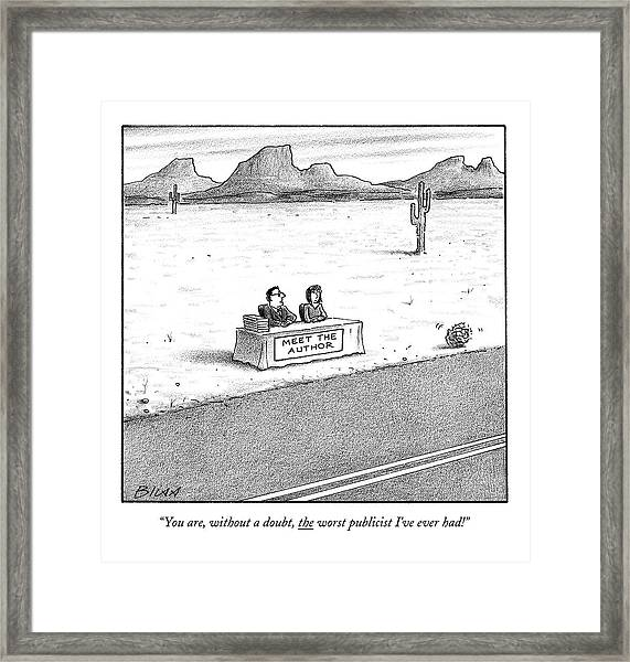 You Are, Without A Doubt, The Worst Publicist Framed Print