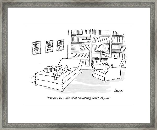 You Haven't A Clue What I'm Talking Framed Print