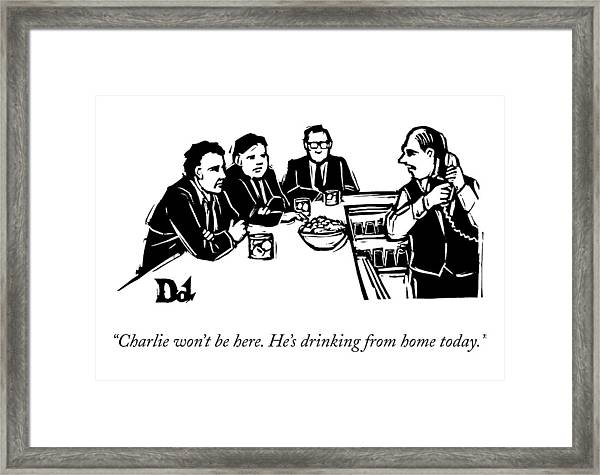 Charlie Won't Be Here. He's Drinking From Home Framed Print