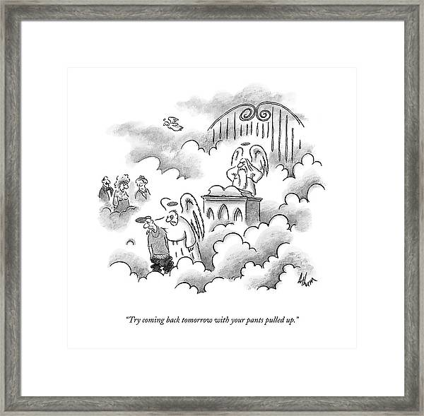 Try Coming Back Tomorrow With Your Pants Pulled Framed Print