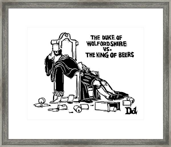 The Duke Of Wolfordshire Vs. The King Of Beers Framed Print
