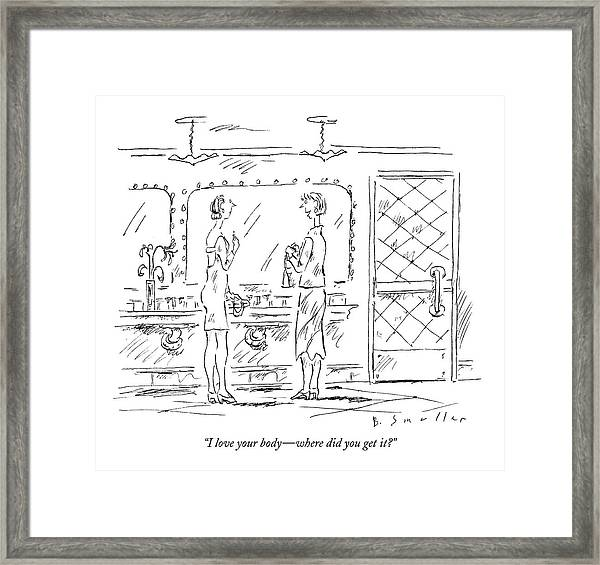I Love Your Body - Where Did You Get It? Framed Print