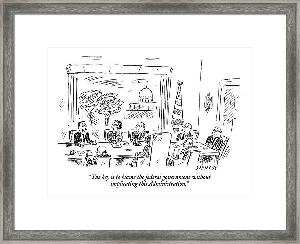 The Key Is To Blame The Federal Government Framed Print