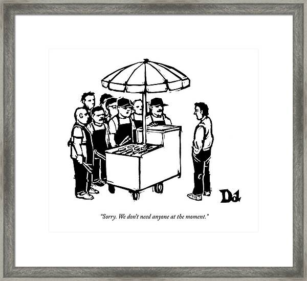 Sorry. We Don't Need Anyone At The Moment Framed Print