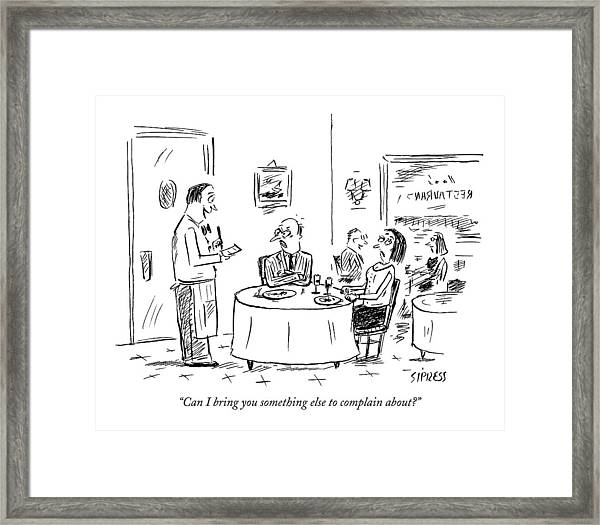 Can I Bring You Something Else To Complain About? Framed Print