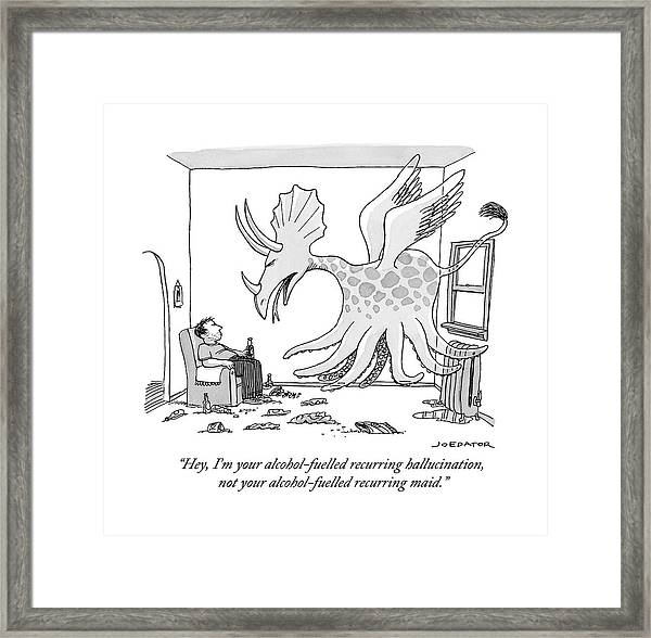 I'm Your Alcohol-fuelled Recurring Hallucination Framed Print