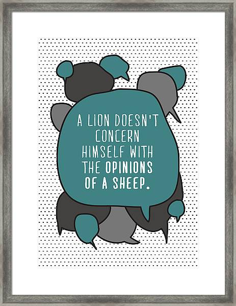 A Lion Doesnt Concern Himself With The Framed Print