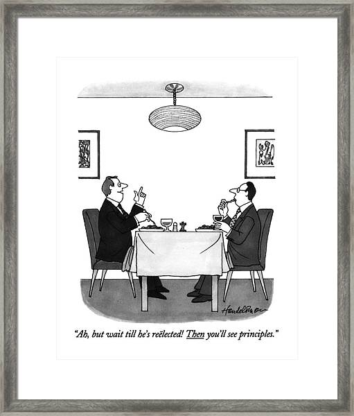 Ah, But Wait Till He's Reelected! Then You'll See Framed Print
