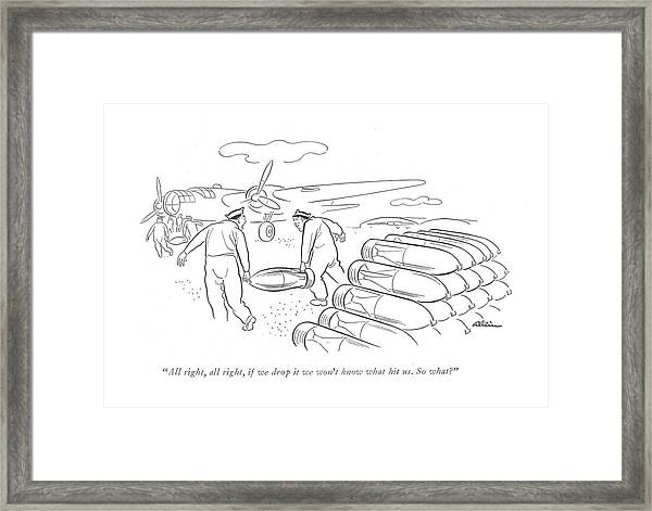 All Right, All Right, If We Drop It We Won't Know Framed Print