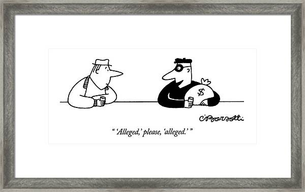 'alleged,' Please, 'alleged.' Framed Print