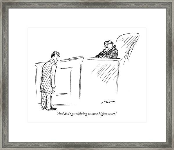 And Don't Go Whining To Some Higher Court Framed Print