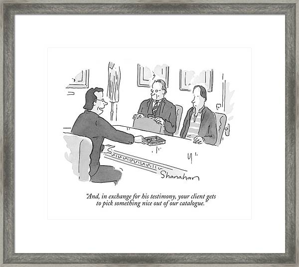 And, In Exchange For His Testimony, Your Client Framed Print
