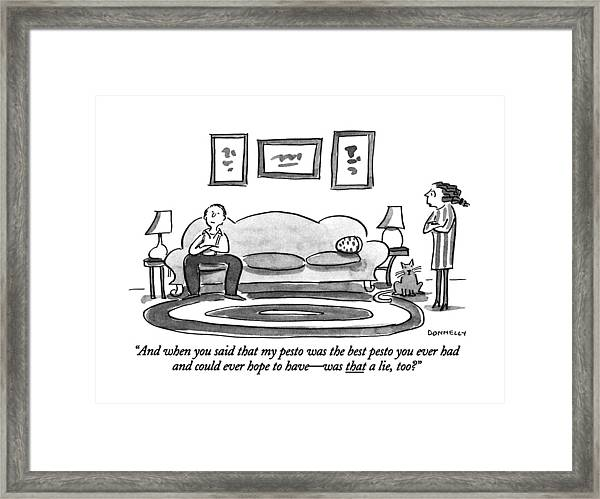 And When You Said That My Pesto Was The Best Framed Print