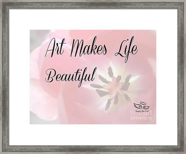 Art Makes Life Beautiful Framed Print