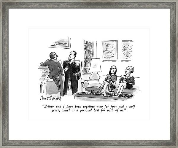 Arthur And I Have Been Together Now For Four Framed Print