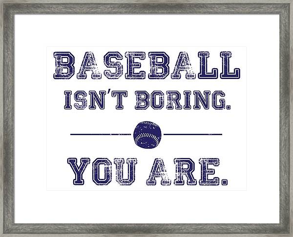 Baseball Isn't Boring. You Are Framed Print by The Heckler