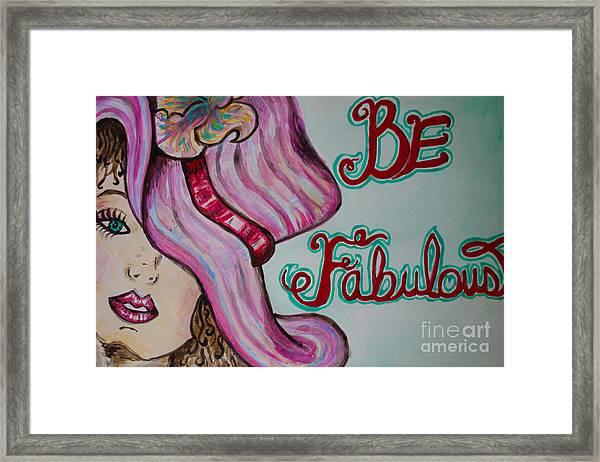 Be Fabulous Framed Print