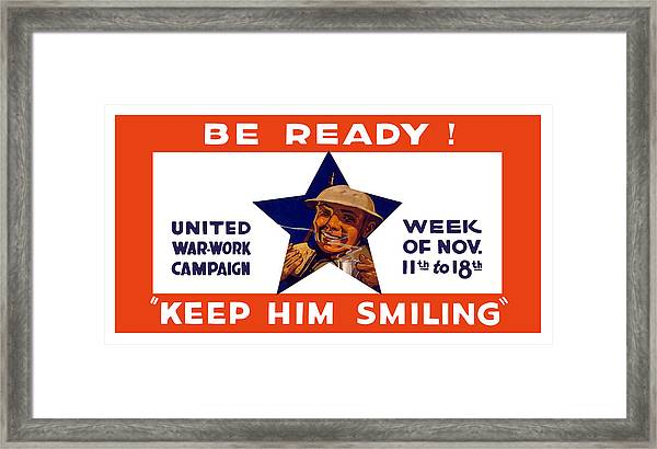 Be Ready - Keep Him Smiling Framed Print