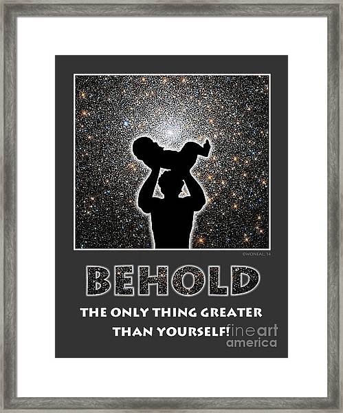 Behold - The Only Thing Greater Than Yourself Framed Print