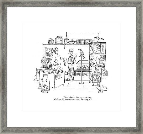 But When He Does Say Something Framed Print