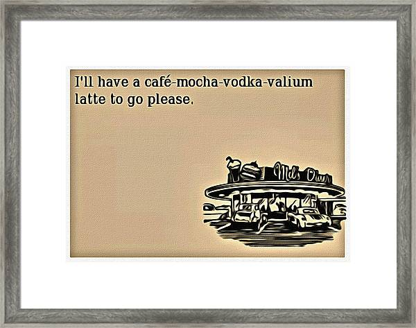 Cafe Mocha Vodka Valium Framed Print